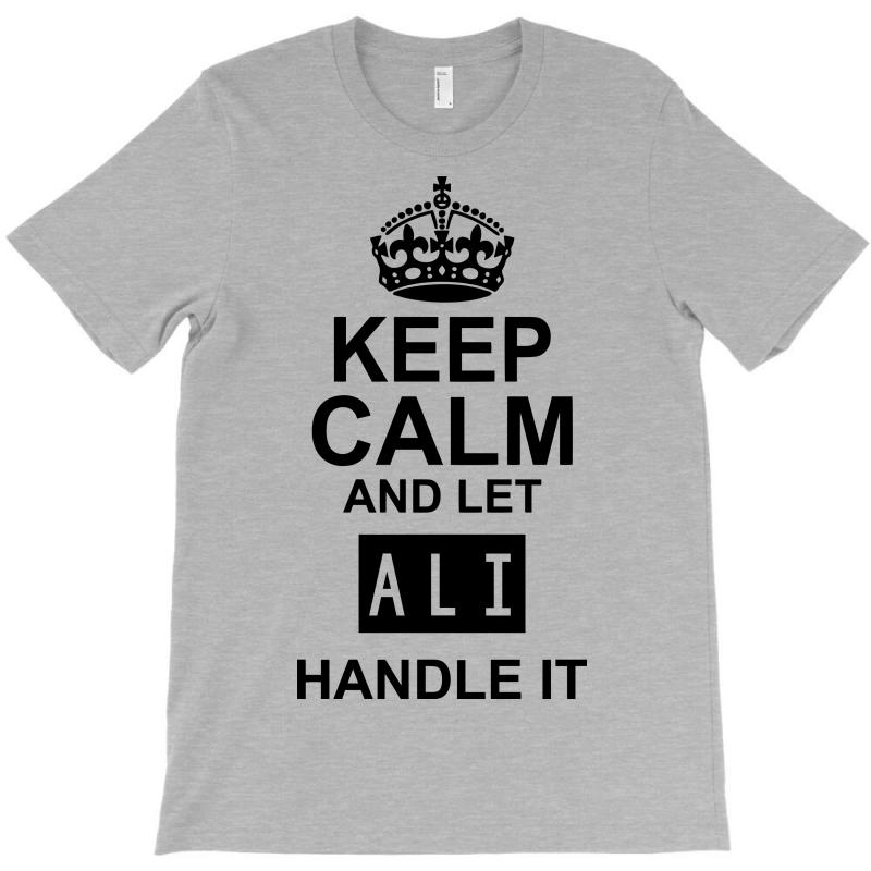 Keep Calm And Let  Ali Handle It T-shirt | Artistshot