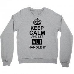 keep calm and let  ali handle it Crewneck Sweatshirt | Artistshot