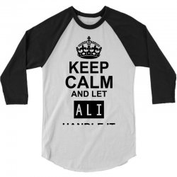keep calm and let  ali handle it 3/4 Sleeve Shirt | Artistshot