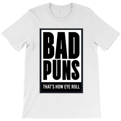 Bad Puns That's How Eye Roll T-shirt Designed By Dejavu77