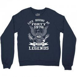 Life begins at forty 1976 the birth of legends Crewneck Sweatshirt | Artistshot