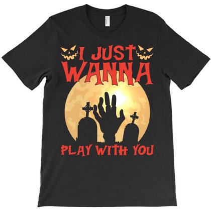I Just Wanna Play With You T-shirt Designed By Badaudesign