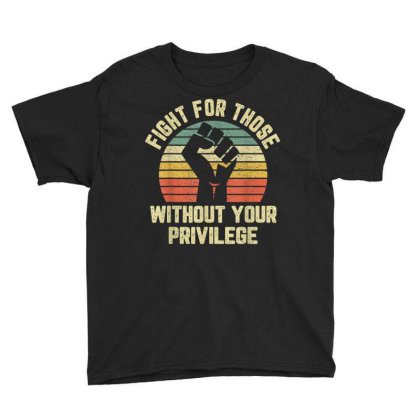 Fight For Those Without Your Privilege Youth Tee Designed By Kakashop