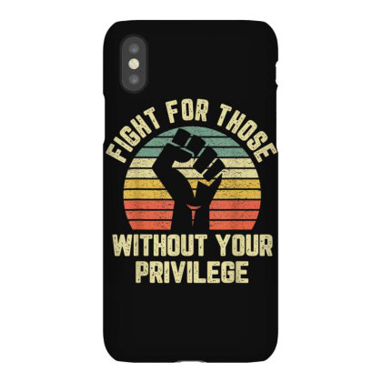 Fight For Those Without Your Privilege Iphonex Case Designed By Kakashop
