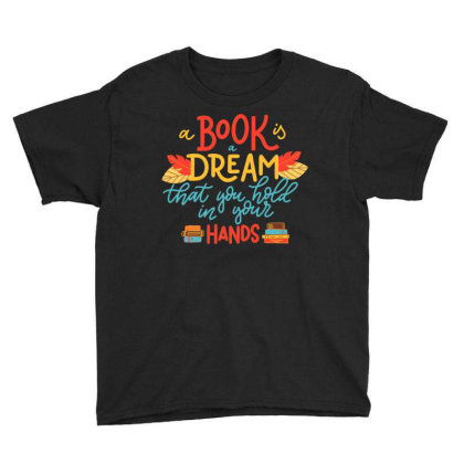 A Book Is A Dream You Hold In Your Hands Youth Tee Designed By Badaudesign