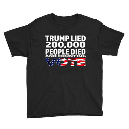 Trump Lied 200,000 People Died And Counting Youth Tee Designed By Kakashop
