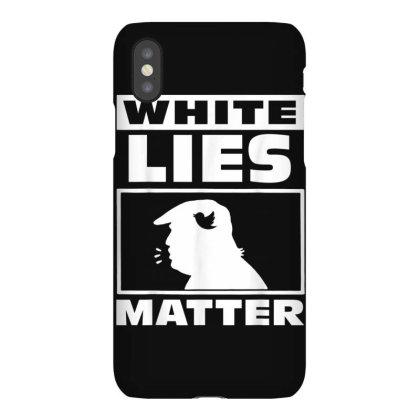 White Lie Matter Anti Trump Iphonex Case Designed By Kakashop