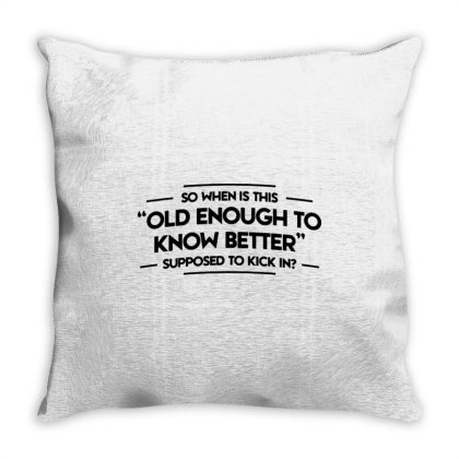 Old Enough To Know Better Funny 1 Throw Pillow Designed By Lyly