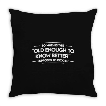 Old Enough To Know Better Funny Throw Pillow Designed By Lyly