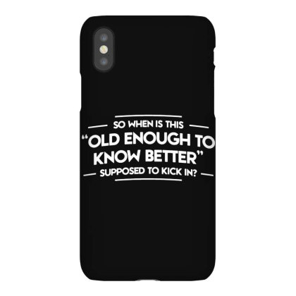 Old Enough To Know Better Funny Iphonex Case Designed By Lyly