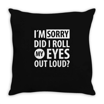 I´m Sorry Did I Roll My Eyes Out Loud   Funny Quotes Throw Pillow Designed By Rafaellopez