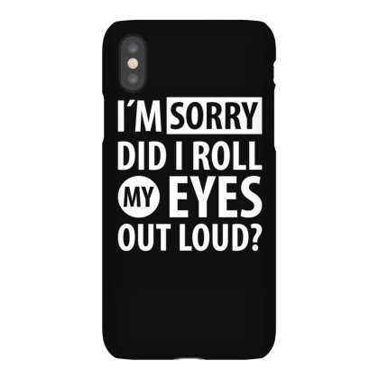 I´m Sorry Did I Roll My Eyes Out Loud | Funny Quotes Iphonex Case Designed By Rafaellopez