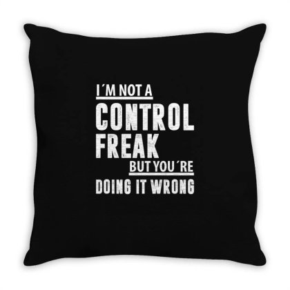 I´m Not A Control Freak But You´re Doing It Wrong   Funny Quotes Throw Pillow Designed By Rafaellopez