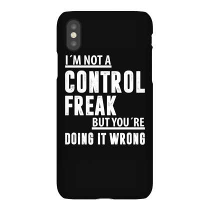 I´m Not A Control Freak But You´re Doing It Wrong | Funny Quotes Iphonex Case Designed By Rafaellopez