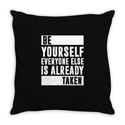 Be Yourself Everyone Else Is Already Taken   Funny Quotes Throw Pillow Designed By Rafaellopez