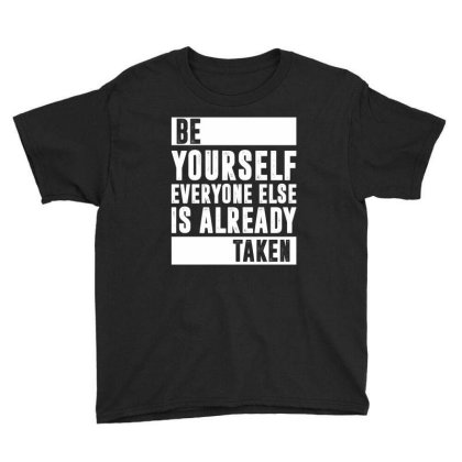 Be Yourself Everyone Else Is Already Taken | Funny Quotes Youth Tee Designed By Rafaellopez
