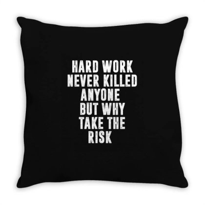 Hard Work Never Killed Anyone But Why Take The Risk   Funny Quotes Throw Pillow Designed By Rafaellopez