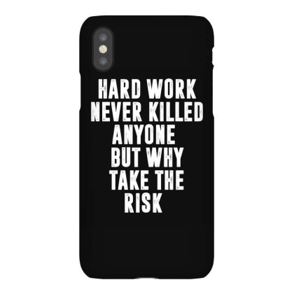 Hard Work Never Killed Anyone But Why Take The Risk | Funny Quotes Iphonex Case Designed By Rafaellopez