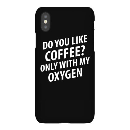 Do You Like Coffee Only With My Oxygen | Funny Quotes Iphonex Case Designed By Rafaellopez