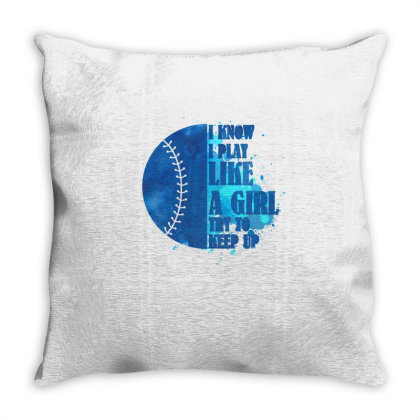 I Know I Play Like A Girl Try To Keep Up Softball Throw Pillow Designed By Bettercallsaul