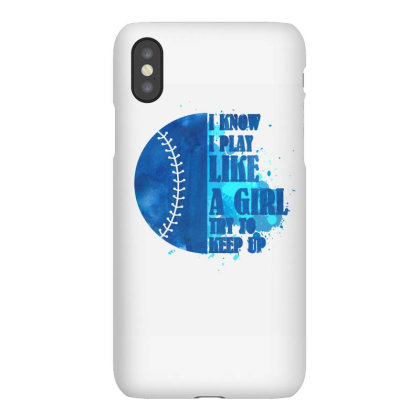 I Know I Play Like A Girl Try To Keep Up Softball Iphonex Case Designed By Bettercallsaul