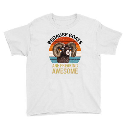 Because Goats Are Freaking Awesome Youth Tee Designed By Bettercallsaul