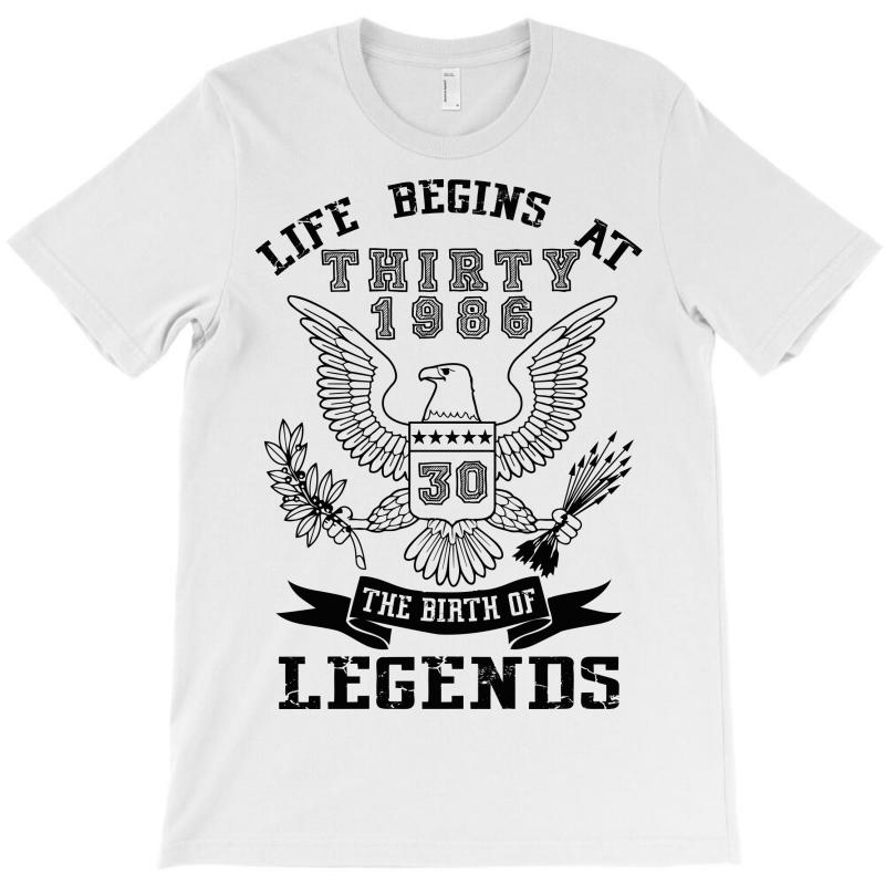 Life Begins At Thirty 1986 The Birth Of Legends T-shirt | Artistshot