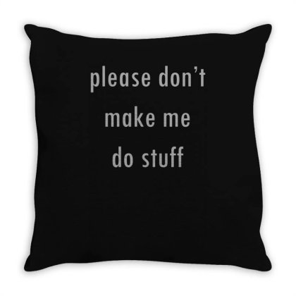 Please Don't Make Me Do Stuf Throw Pillow Designed By Lyly