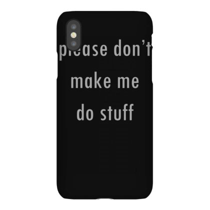 Please Don't Make Me Do Stuf Iphonex Case Designed By Lyly