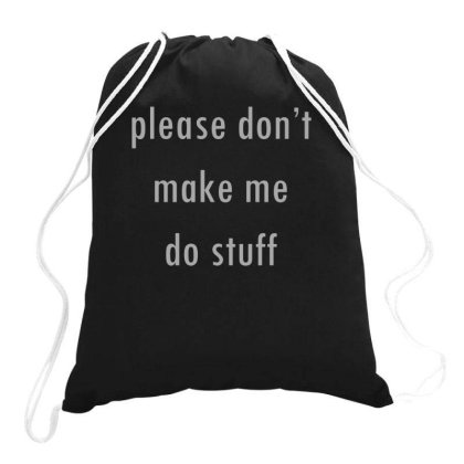 Please Don't Make Me Do Stuf Drawstring Bags Designed By Lyly