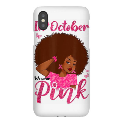 In October We Wear Pink Black Woman Breast Cancer Iphonex Case Designed By Kakashop
