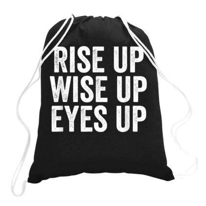 Rise Up Wise Up Eyes Up Drawstring Bags Designed By Kakashop