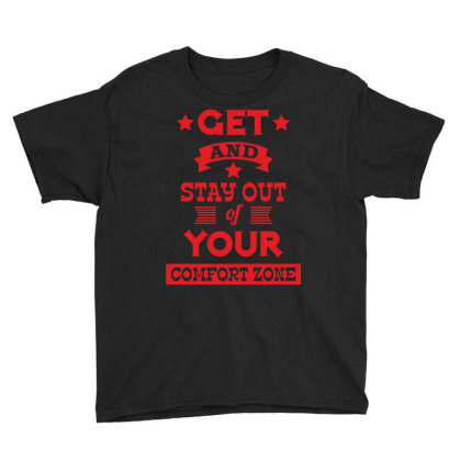 Get And Stay Out Of Your Comfort Zone Youth Tee Designed By Estore
