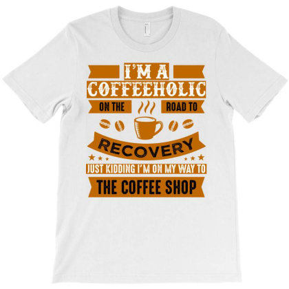 Road To Recovery From Coffeeholic T-shirt Designed By Artistic Paradigms