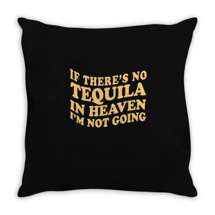 If There's No Tequila In Heaven I'm Not Going Ironic Cute Funny Gi Throw Pillow Designed By Koalastudio