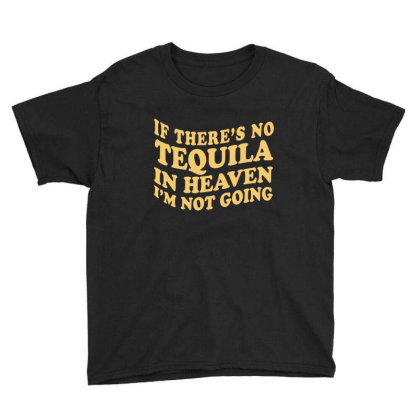 If There's No Tequila In Heaven I'm Not Going Ironic Cute Funny Gi Youth Tee Designed By Koalastudio