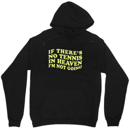 If There's No Tennis In Heaven I'm Not Going Ironic Cute Funny Gif Unisex Hoodie Designed By Koalastudio