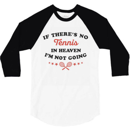 If There's No Tennis In Heaven I'm Not Going Ironic Cute Funny Gif 3/4 Sleeve Shirt Designed By Koalastudio