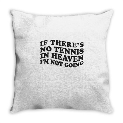 If There's No Tennis In Heaven I'm Not Going Ironic Cute Funny Gif Throw Pillow Designed By Koalastudio