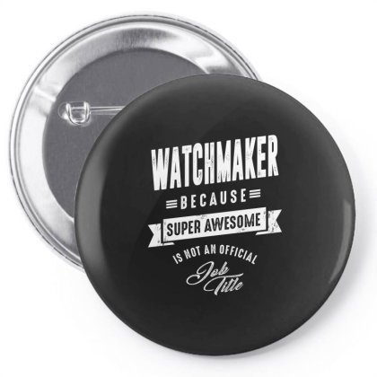 Watchmaker Shirt Job Title Gift Pin-back Button Designed By Cidolopez