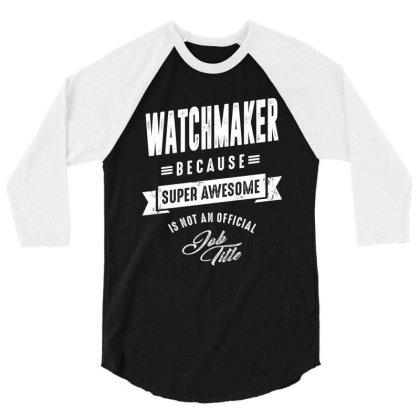 Watchmaker Shirt Job Title Gift 3/4 Sleeve Shirt Designed By Cidolopez