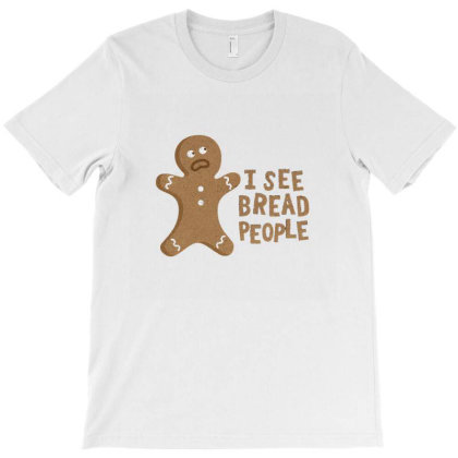 I See Bread People T-shirt Designed By Noajansson