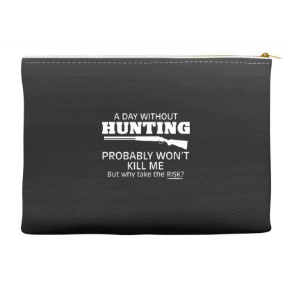 A Day Without Hunting Probably Won Accessory Pouches Designed By Hectorz