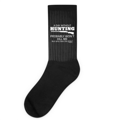 A Day Without Hunting Probably Won Socks Designed By Hectorz