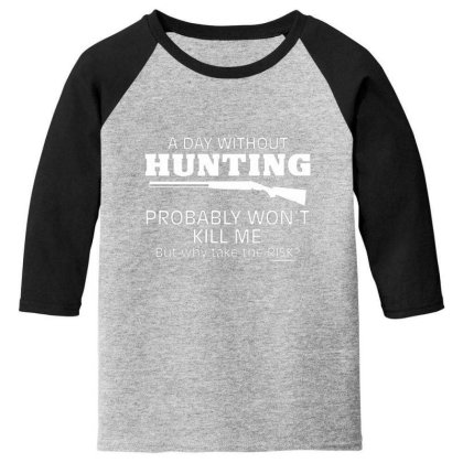 A Day Without Hunting Probably Won Youth 3/4 Sleeve Designed By Hectorz