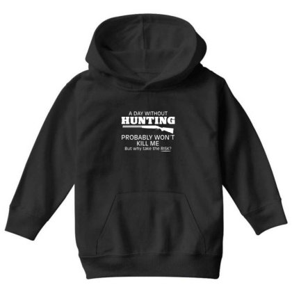 A Day Without Hunting Probably Won Youth Hoodie Designed By Hectorz
