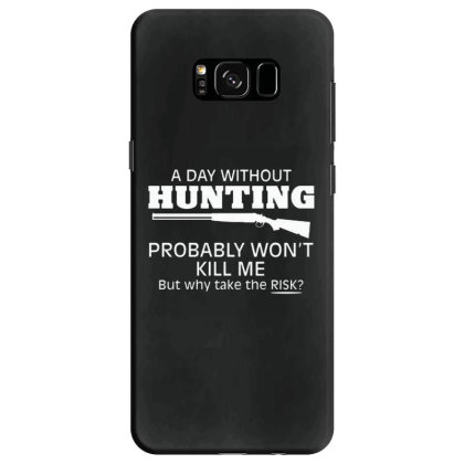 A Day Without Hunting Probably Won Samsung Galaxy S8 Case Designed By Hectorz