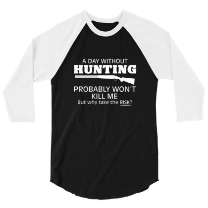 A Day Without Hunting Probably Won 3/4 Sleeve Shirt Designed By Hectorz