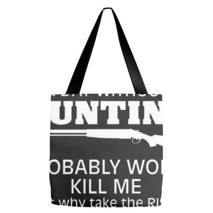 A Day Without Hunting Probably Won Tote Bags Designed By Hectorz