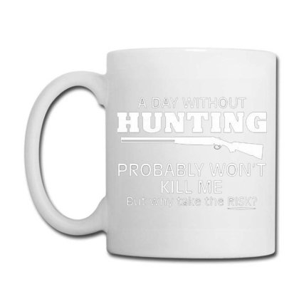 A Day Without Hunting Probably Won Coffee Mug Designed By Hectorz